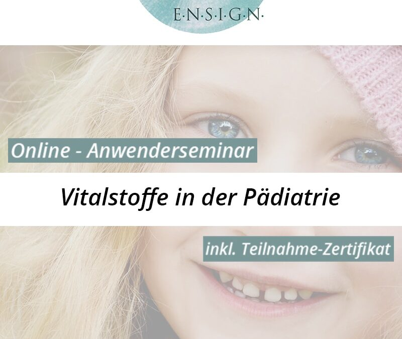 Anwenderseminar für Fachkreise – Vitalstoffe in der Pädiatrie